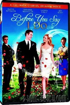 Прежде, чем ты скажешь «да» / Before You Say 'I Do' (2009/DVDRip/1400Mb)